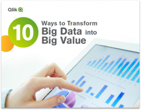 10 Ways To Transform Big Data Into Big Value With Qlik